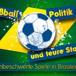 """""""Fußball, Politik und teure Stadien – Unbeschwerte Spiele in Brasilien"""" - Gastvortrag und Podiumsdiskussion am 31.5.2014"""